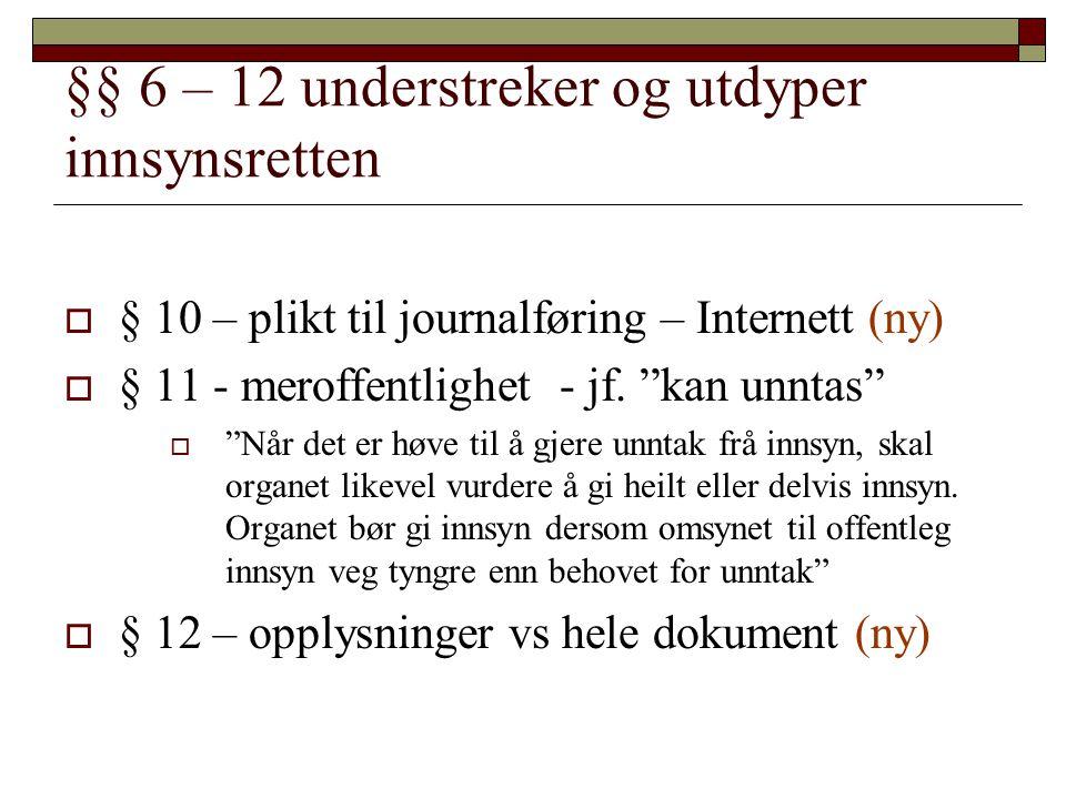 """§§ 6 – 12 understreker og utdyper innsynsretten  § 10 – plikt til journalføring – Internett (ny)  § 11 - meroffentlighet - jf. """"kan unntas""""  """"Når d"""