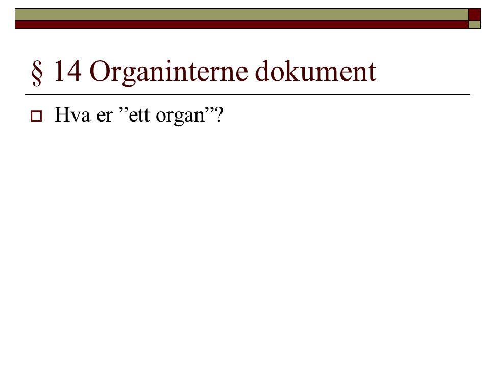 """§ 14 Organinterne dokument  Hva er """"ett organ""""?"""