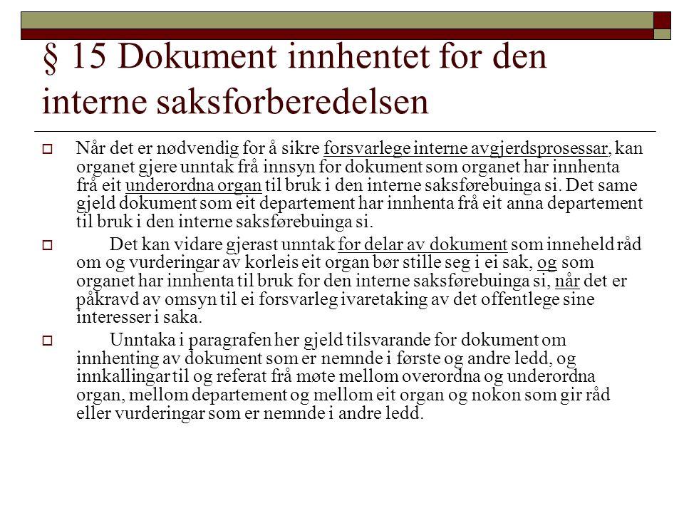 § 15 Dokument innhentet for den interne saksforberedelsen  Når det er nødvendig for å sikre forsvarlege interne avgjerdsprosessar, kan organet gjere