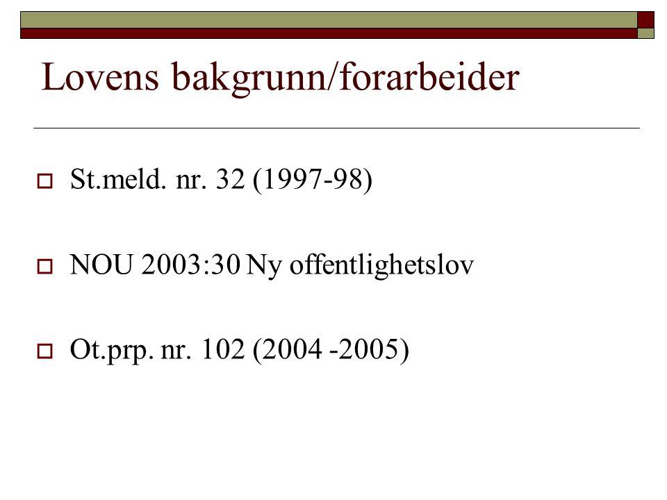 Lovens bakgrunn/forarbeider  St.meld. nr. 32 (1997-98)  NOU 2003:30 Ny offentlighetslov  Ot.prp. nr. 102 (2004 -2005)
