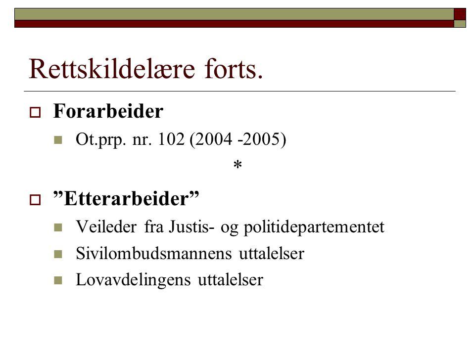 """Rettskildelære forts.  Forarbeider Ot.prp. nr. 102 (2004 -2005) *  """"Etterarbeider"""" Veileder fra Justis- og politidepartementet Sivilombudsmannens ut"""