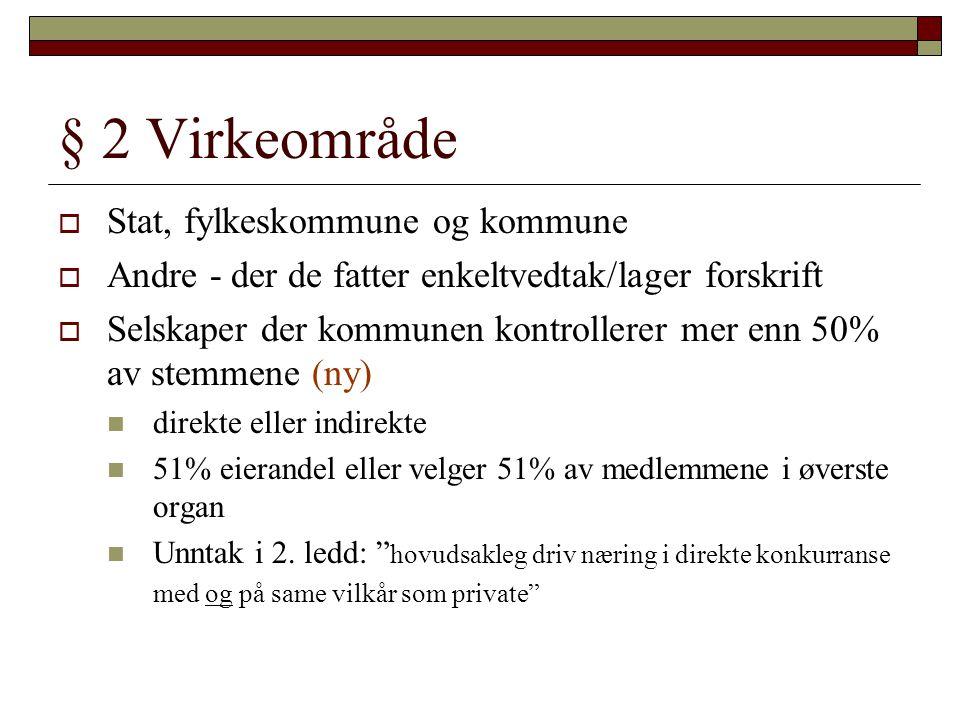 § 2 Virkeområde  Stat, fylkeskommune og kommune  Andre - der de fatter enkeltvedtak/lager forskrift  Selskaper der kommunen kontrollerer mer enn 50