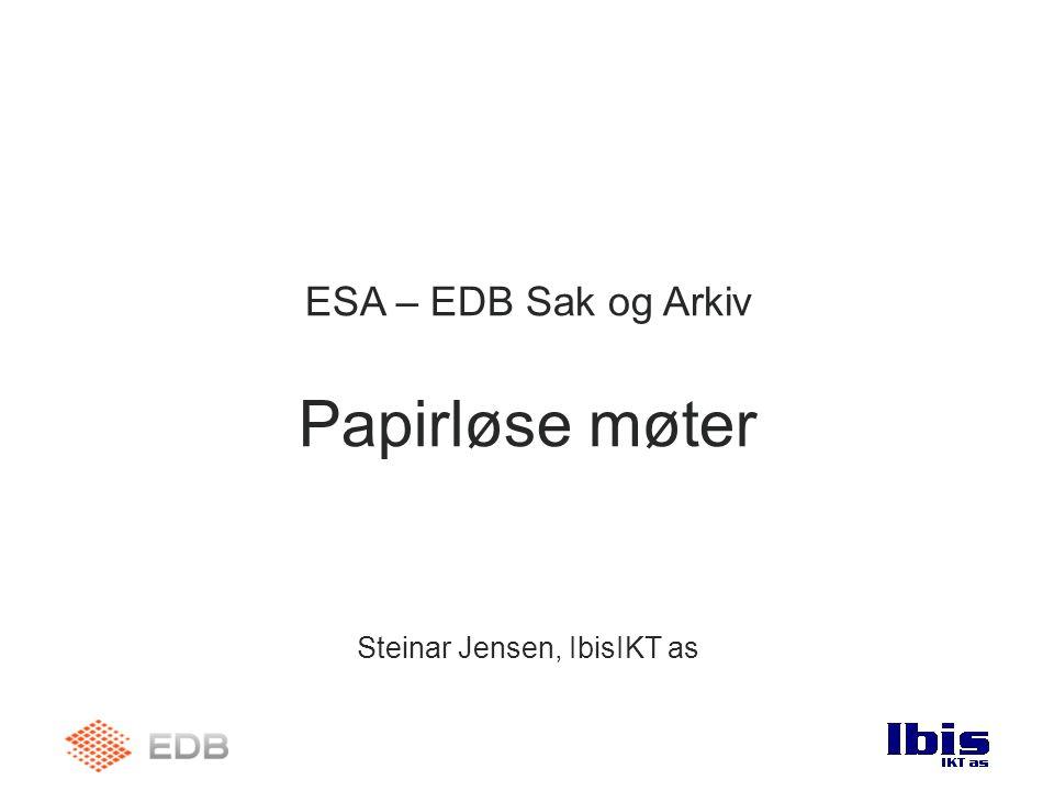 ESA – EDB Sak og Arkiv Papirløse møter Steinar Jensen, IbisIKT as