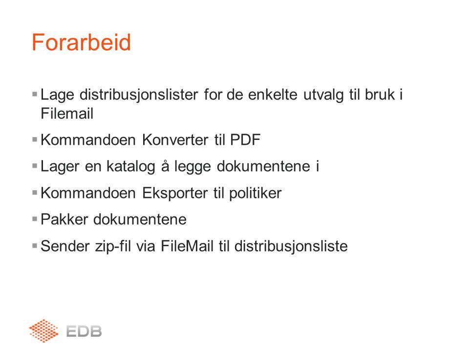 Forarbeid  Lage distribusjonslister for de enkelte utvalg til bruk i Filemail  Kommandoen Konverter til PDF  Lager en katalog å legge dokumentene i