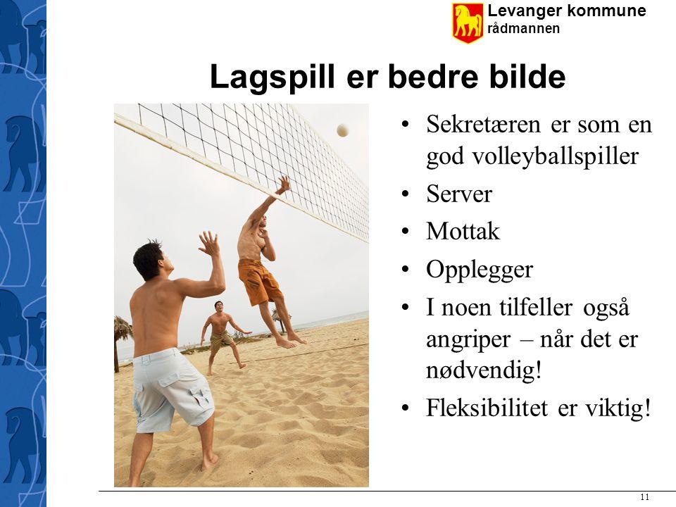 Levanger kommune rådmannen 11 Lagspill er bedre bilde Sekretæren er som en god volleyballspiller Server Mottak Opplegger I noen tilfeller også angriper – når det er nødvendig.