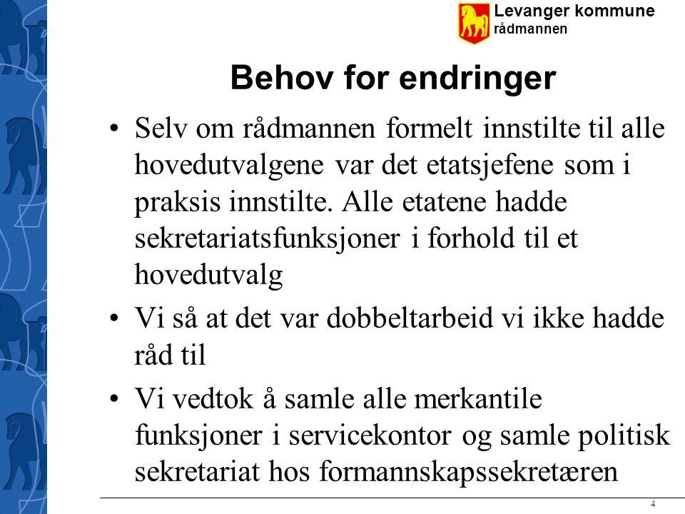 Levanger kommune rådmannen 4 Behov for endringer Selv om rådmannen formelt innstilte til alle hovedutvalgene var det etatsjefene som i praksis innstilte.