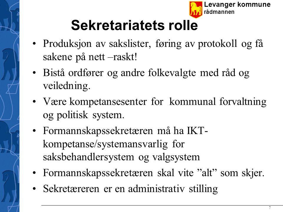 Levanger kommune rådmannen 7 Sekretariatets rolle Produksjon av sakslister, føring av protokoll og få sakene på nett –raskt.
