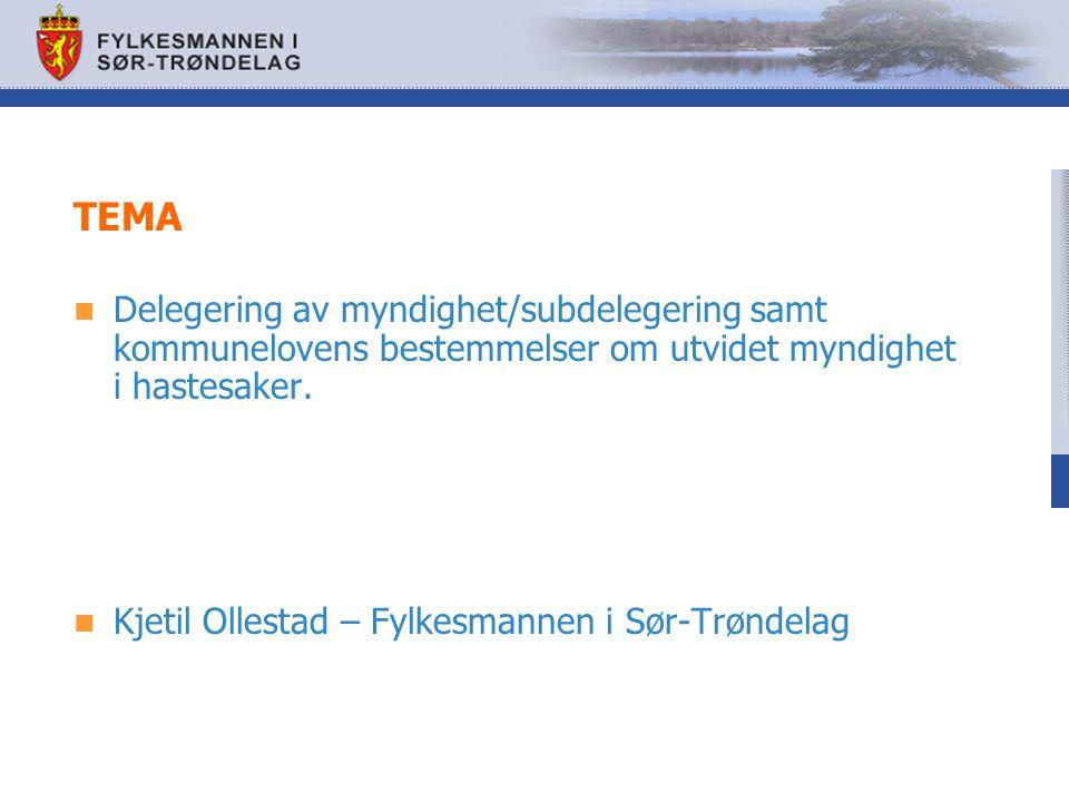 TEMA Delegering av myndighet/subdelegering samt kommunelovens bestemmelser om utvidet myndighet i hastesaker. Kjetil Ollestad – Fylkesmannen i Sør-Trø