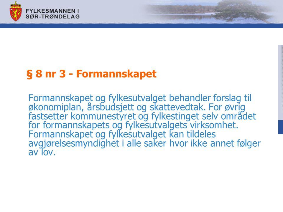 § 8 nr 3 - Formannskapet Formannskapet og fylkesutvalget behandler forslag til økonomiplan, årsbudsjett og skattevedtak. For øvrig fastsetter kommunes