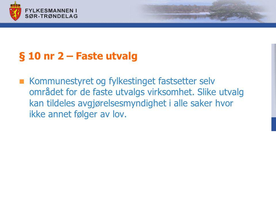 § 10 nr 2 – Faste utvalg Kommunestyret og fylkestinget fastsetter selv området for de faste utvalgs virksomhet. Slike utvalg kan tildeles avgjørelsesm