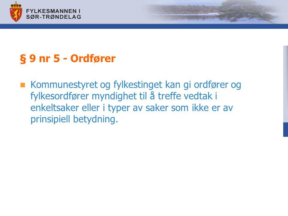 § 9 nr 5 - Ordfører Kommunestyret og fylkestinget kan gi ordfører og fylkesordfører myndighet til å treffe vedtak i enkeltsaker eller i typer av saker