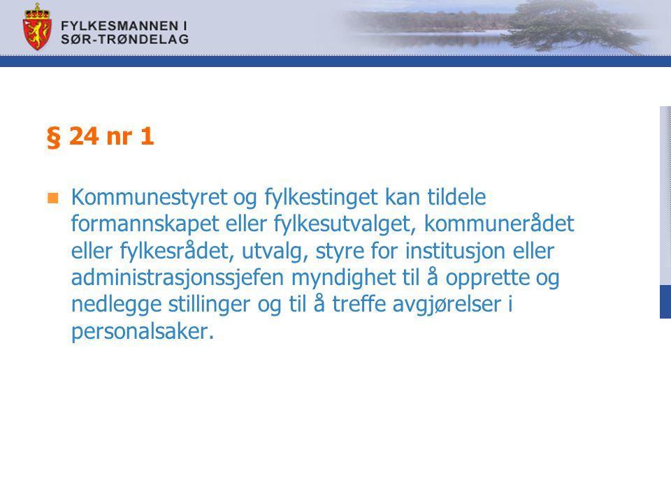 § 24 nr 1 Kommunestyret og fylkestinget kan tildele formannskapet eller fylkesutvalget, kommunerådet eller fylkesrådet, utvalg, styre for institusjon