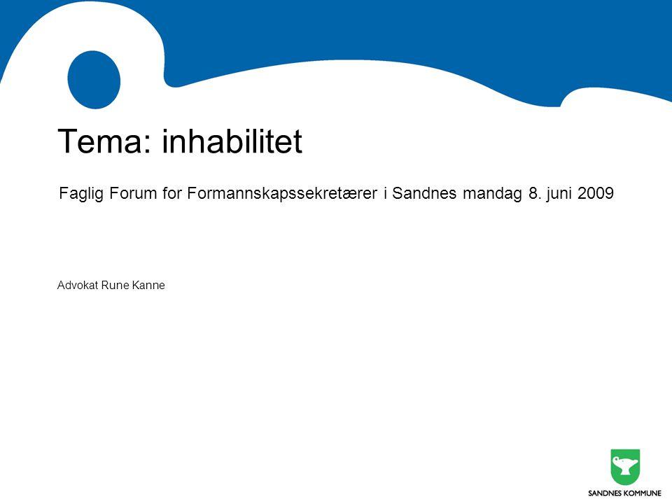 Tema: inhabilitet Faglig Forum for Formannskapssekretærer i Sandnes mandag 8. juni 2009 Advokat Rune Kanne