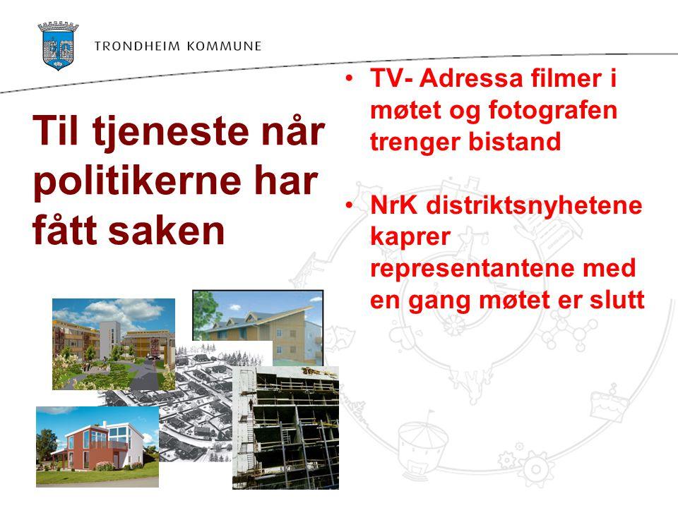 TV- Adressa filmer i møtet og fotografen trenger bistand NrK distriktsnyhetene kaprer representantene med en gang møtet er slutt Til tjeneste når politikerne har fått saken