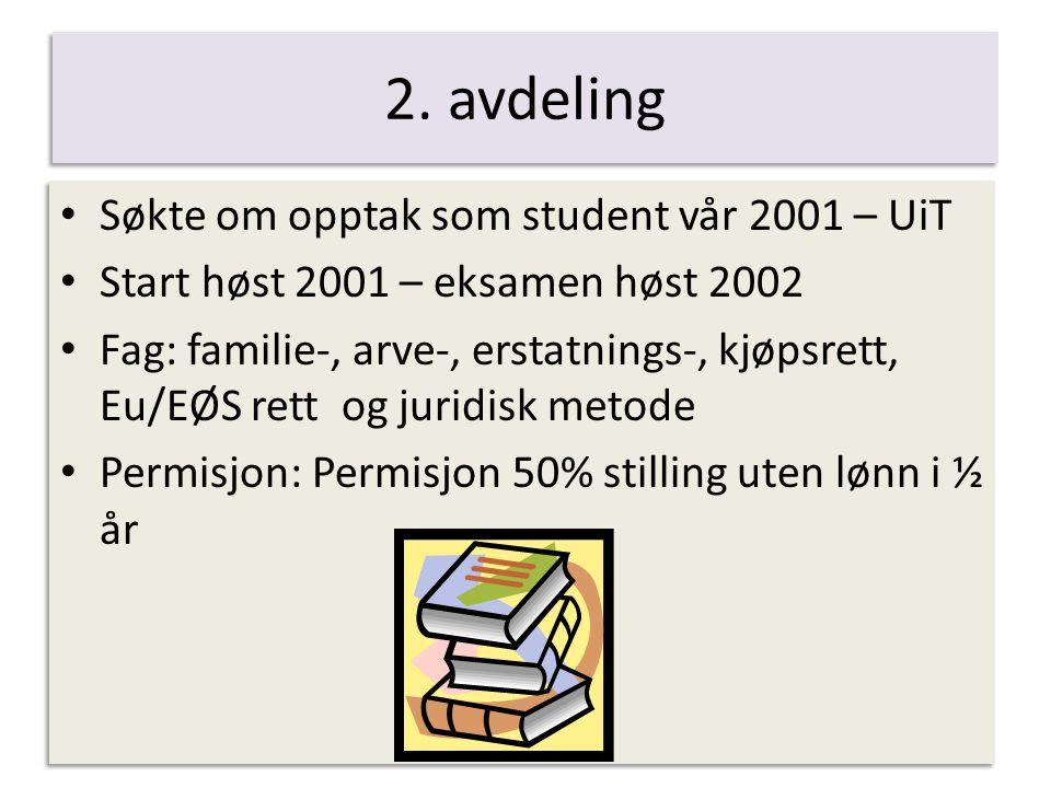 2. avdeling Søkte om opptak som student vår 2001 – UiT Start høst 2001 – eksamen høst 2002 Fag: familie-, arve-, erstatnings-, kjøpsrett, Eu/EØS rett