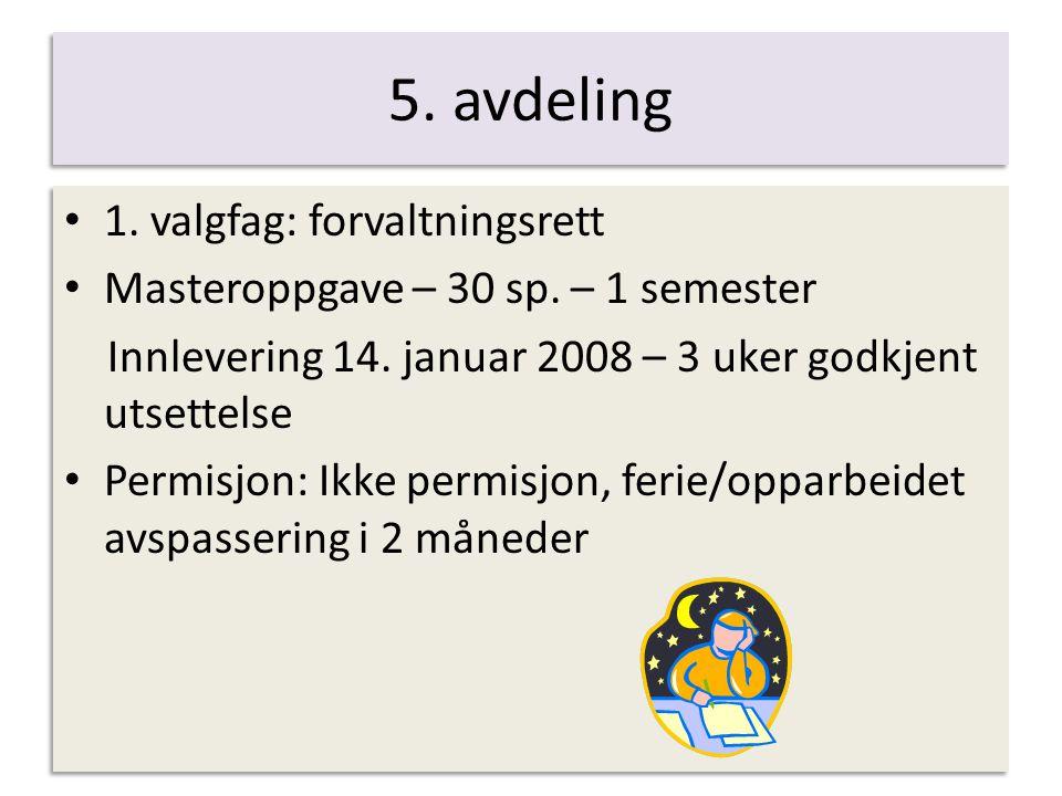 5. avdeling 1. valgfag: forvaltningsrett Masteroppgave – 30 sp. – 1 semester Innlevering 14. januar 2008 – 3 uker godkjent utsettelse Permisjon: Ikke