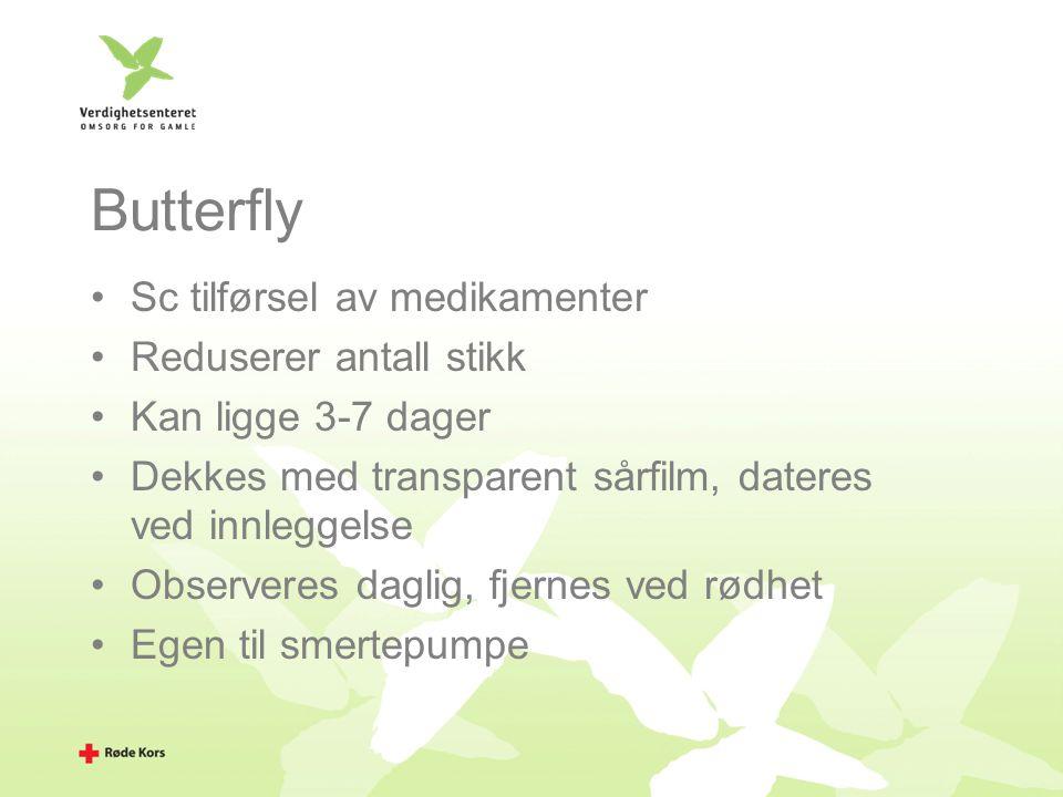 Butterfly Sc tilførsel av medikamenter Reduserer antall stikk Kan ligge 3-7 dager Dekkes med transparent sårfilm, dateres ved innleggelse Observeres d