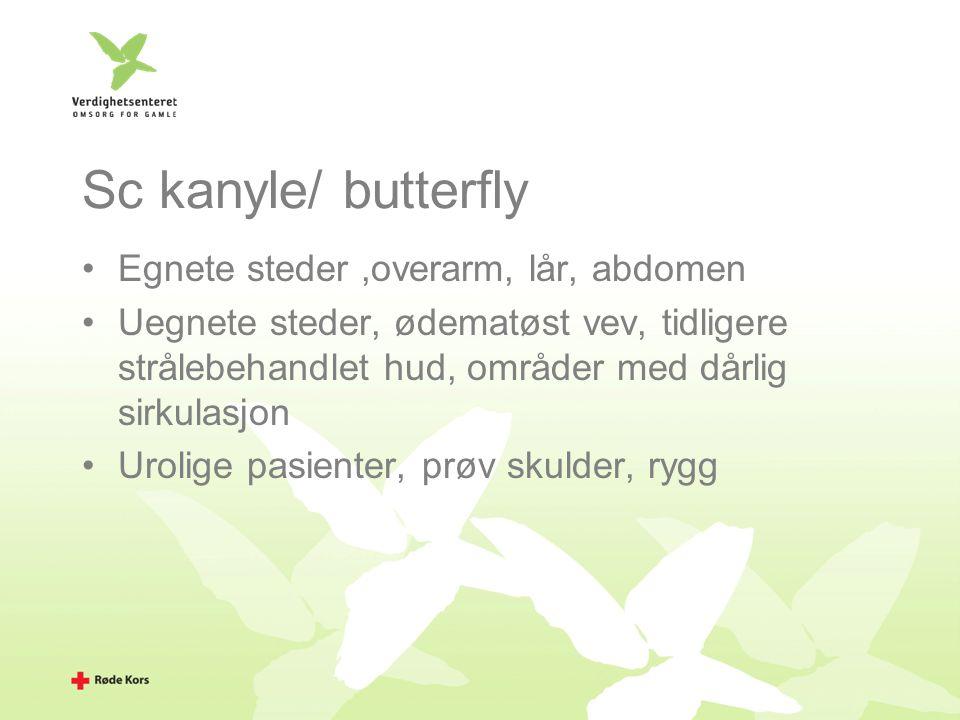 Sc kanyle/ butterfly Egnete steder,overarm, lår, abdomen Uegnete steder, ødematøst vev, tidligere strålebehandlet hud, områder med dårlig sirkulasjon
