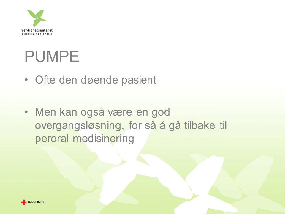 PUMPE Ofte den døende pasient Men kan også være en god overgangsløsning, for så å gå tilbake til peroral medisinering