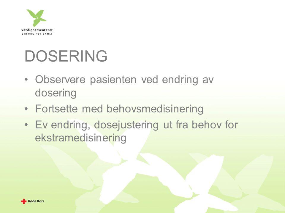 DOSERING Observere pasienten ved endring av dosering Fortsette med behovsmedisinering Ev endring, dosejustering ut fra behov for ekstramedisinering