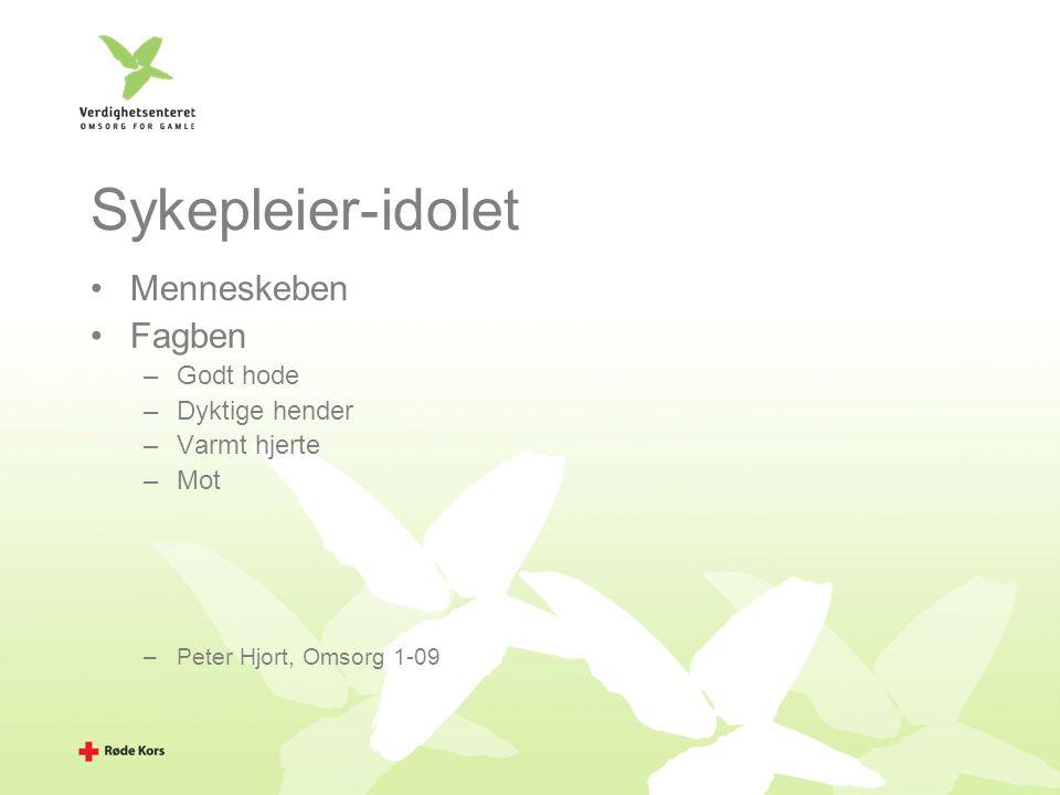 Sykepleier-idolet Menneskeben Fagben –Godt hode –Dyktige hender –Varmt hjerte –Mot –Peter Hjort, Omsorg 1-09
