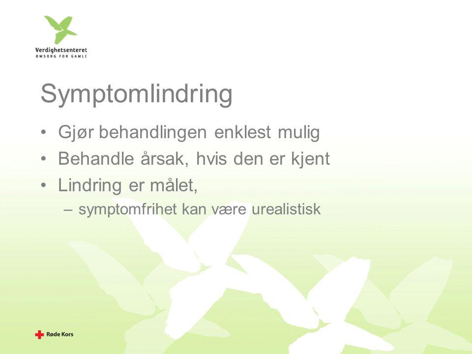 Symptomlindring Gjør behandlingen enklest mulig Behandle årsak, hvis den er kjent Lindring er målet, –symptomfrihet kan være urealistisk