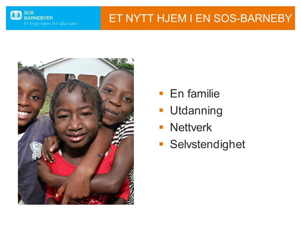 ET NYTT HJEM I EN SOS-BARNEBY  En familie  Utdanning  Nettverk  Selvstendighet Trygg oppvekst