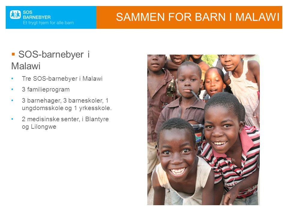 SAMMEN FOR BARN I MALAWI  SOS-barnebyer i Malawi Tre SOS-barnebyer i Malawi 3 familieprogram 3 barnehager, 3 barneskoler, 1 ungdomsskole og 1 yrkessk