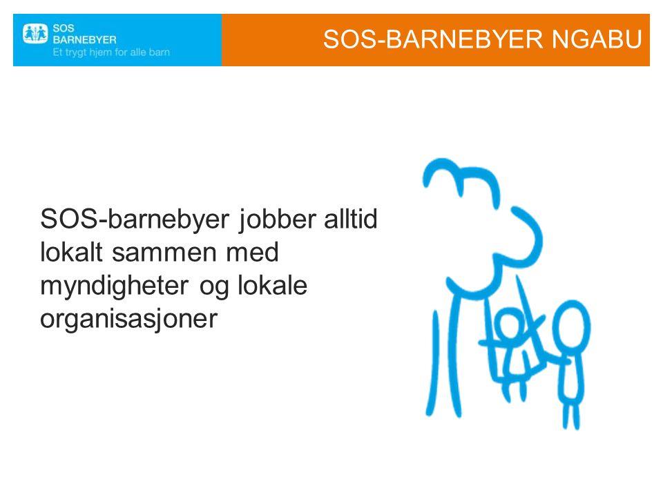 SOS-BARNEBYER NGABU SOS-barnebyer jobber alltid lokalt sammen med myndigheter og lokale organisasjoner