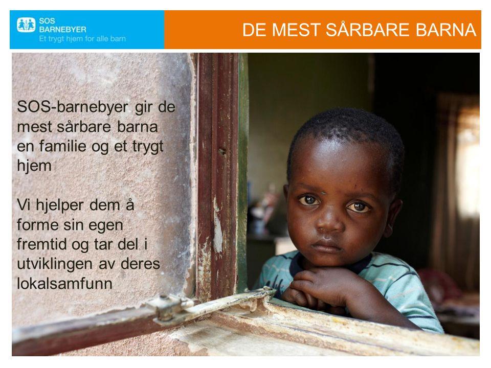 DE MEST SÅRBARE BARNA SOS-barnebyer gir de mest sårbare barna en familie og et trygt hjem Vi hjelper dem å forme sin egen fremtid og tar del i utvikli