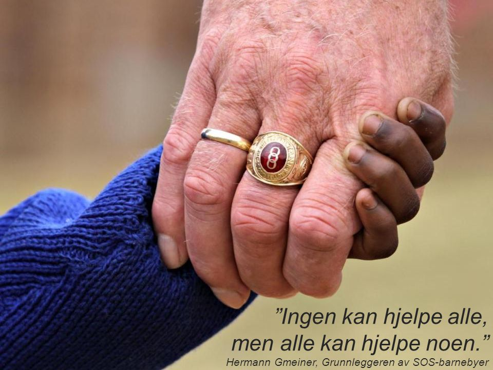 """""""Ingen kan hjelpe alle, men alle kan hjelpe noen."""" Hermann Gmeiner, Grunnleggeren av SOS-barnebyer"""