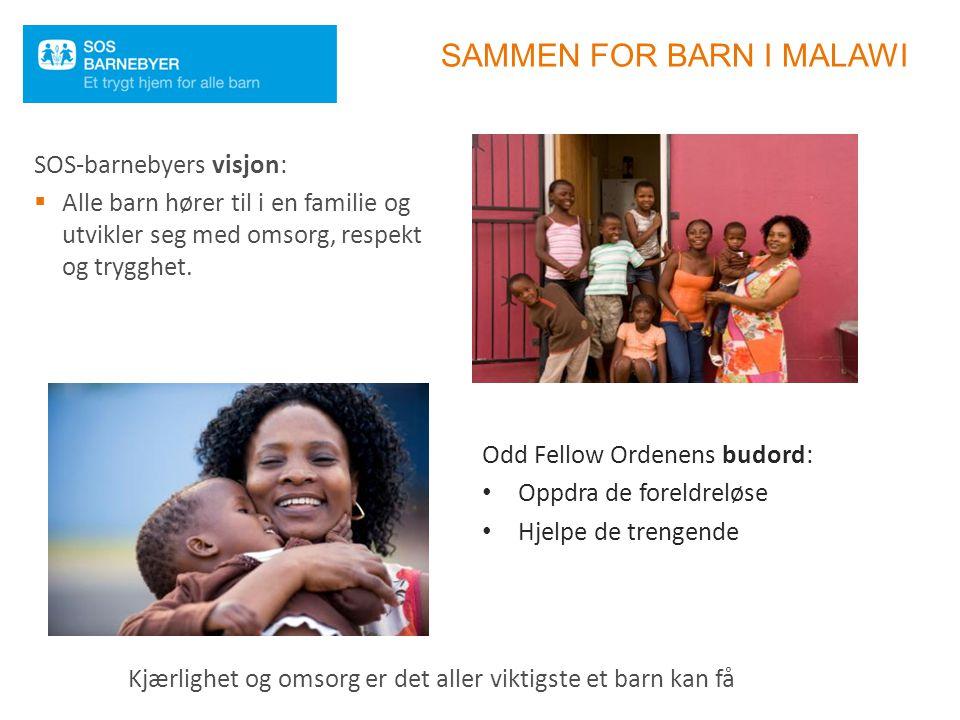 SAMMEN FOR BARN I MALAWI Odd Fellow Ordenens budord: Oppdra de foreldreløse Hjelpe de trengende SOS-barnebyers visjon:  Alle barn hører til i en fami