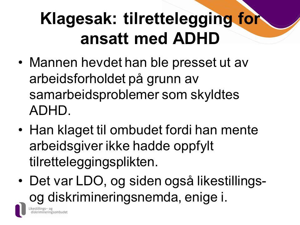 Klagesak: tilrettelegging for ansatt med ADHD Mannen hevdet han ble presset ut av arbeidsforholdet på grunn av samarbeidsproblemer som skyldtes ADHD.
