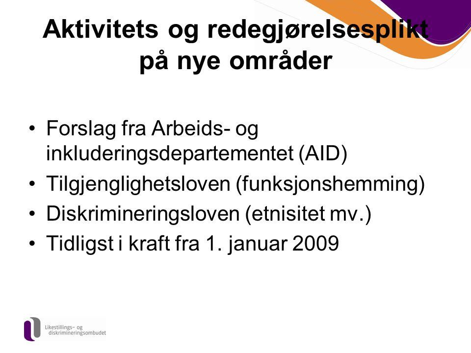 Aktivitets og redegjørelsesplikt på nye områder Forslag fra Arbeids- og inkluderingsdepartementet (AID) Tilgjenglighetsloven (funksjonshemming) Diskri