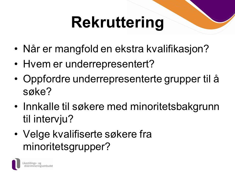 Rekruttering Når er mangfold en ekstra kvalifikasjon? Hvem er underrepresentert? Oppfordre underrepresenterte grupper til å søke? Innkalle til søkere
