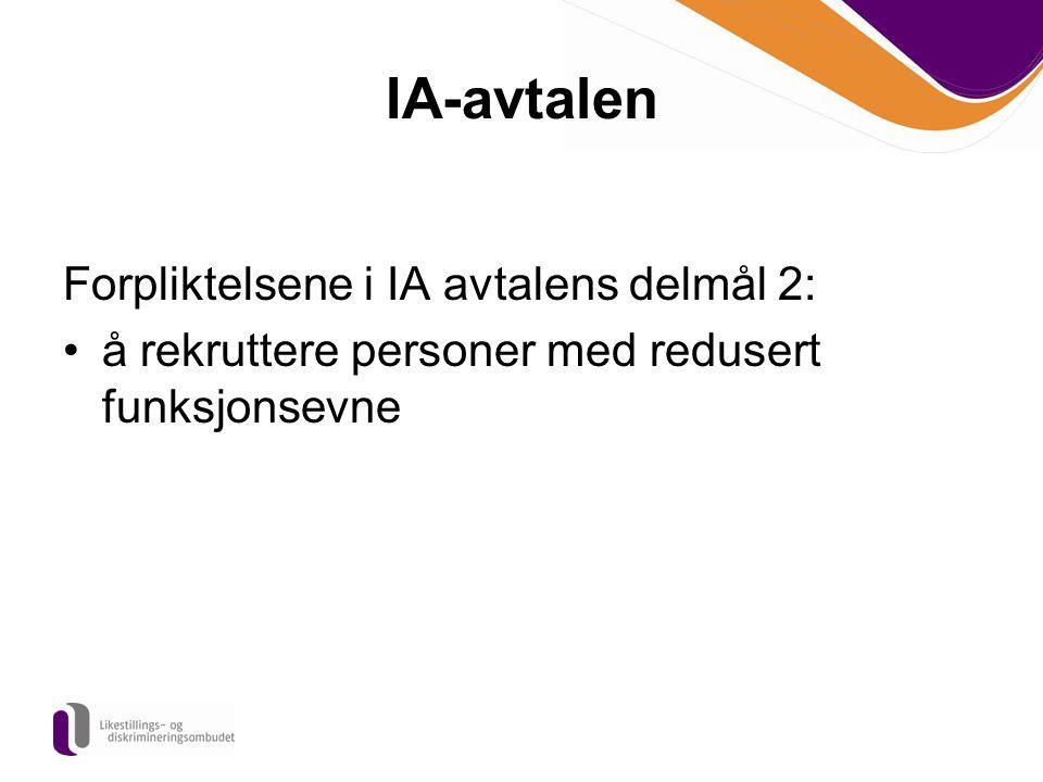 IA-avtalen Forpliktelsene i IA avtalens delmål 2: å rekruttere personer med redusert funksjonsevne