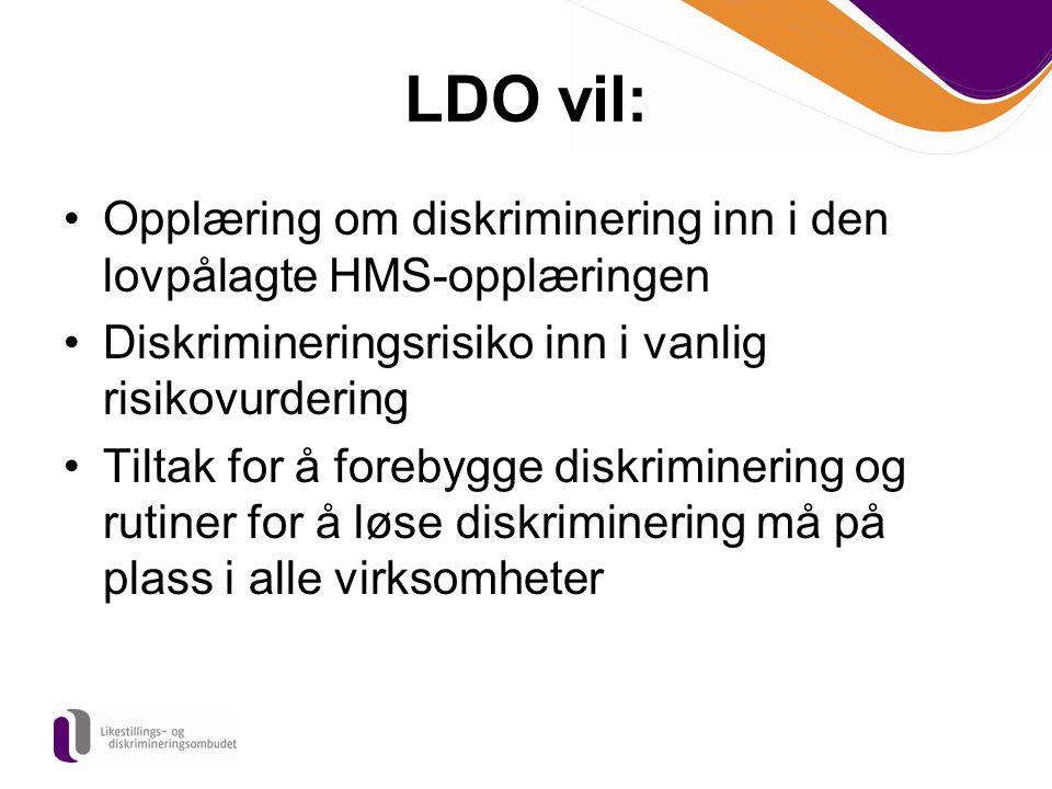 LDO vil: Opplæring om diskriminering inn i den lovpålagte HMS-opplæringen Diskrimineringsrisiko inn i vanlig risikovurdering Tiltak for å forebygge di