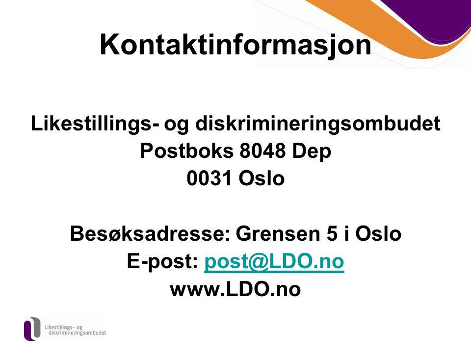 Kontaktinformasjon Likestillings- og diskrimineringsombudet Postboks 8048 Dep 0031 Oslo Besøksadresse: Grensen 5 i Oslo E-post: post@LDO.nopost@LDO.no