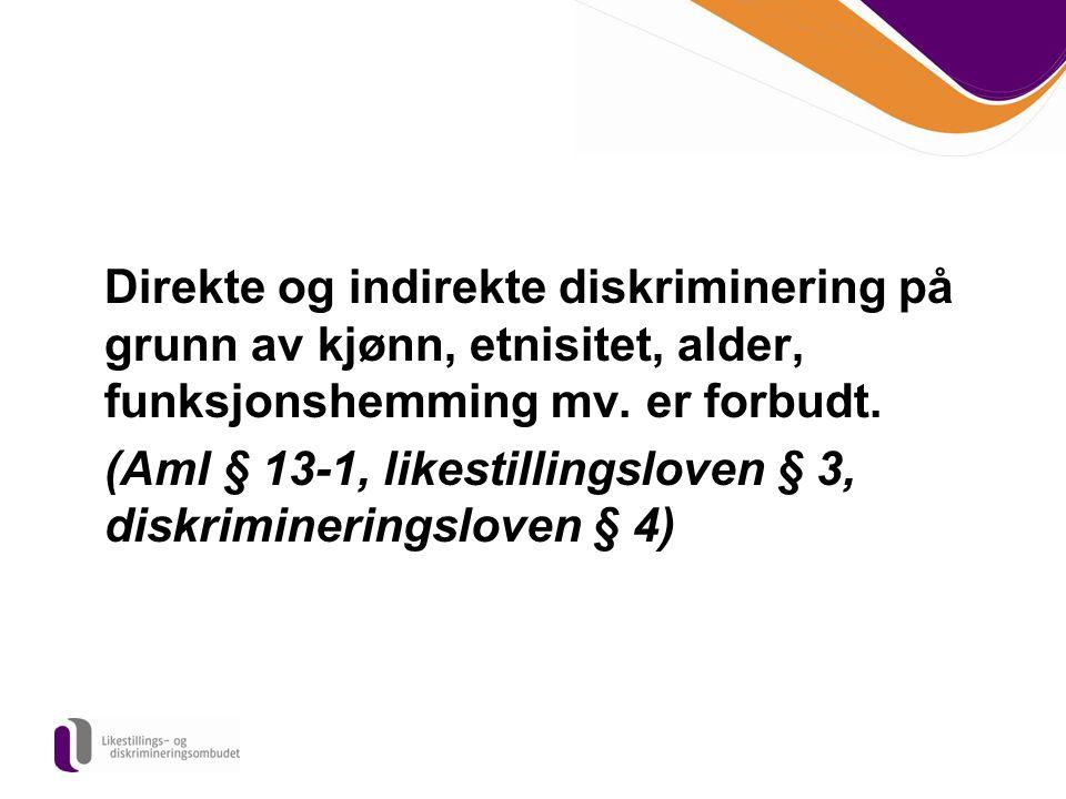 Direkte og indirekte diskriminering på grunn av kjønn, etnisitet, alder, funksjonshemming mv. er forbudt. (Aml § 13-1, likestillingsloven § 3, diskrim