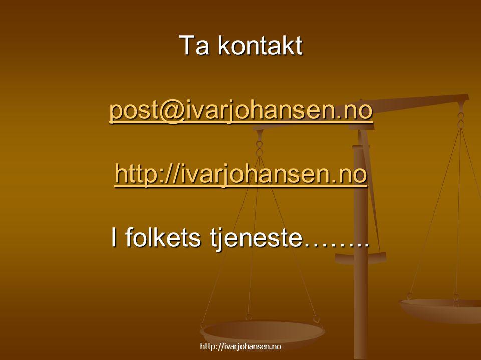 http://ivarjohansen.no Ta kontakt post@ivarjohansen.no http://ivarjohansen.no I folkets tjeneste……..