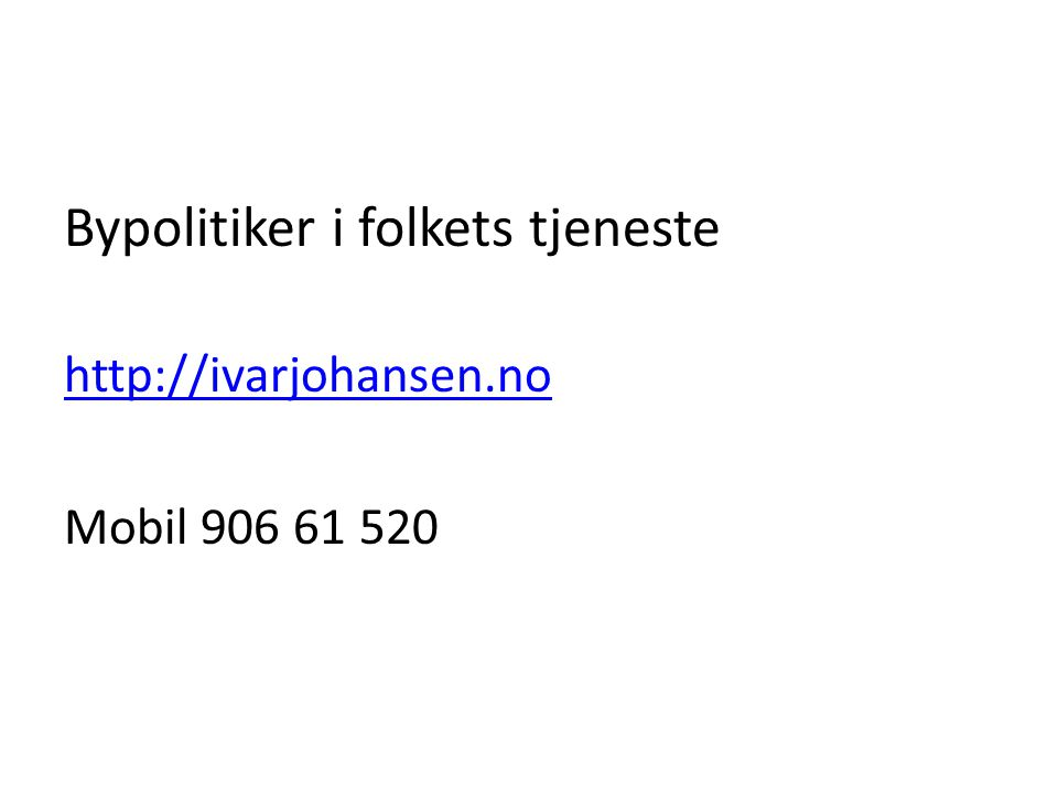 Bypolitiker i folkets tjeneste http://ivarjohansen.no Mobil 906 61 520