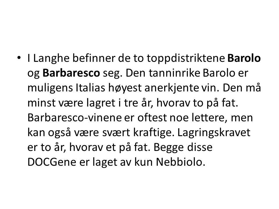 I Langhe befinner de to toppdistriktene Barolo og Barbaresco seg. Den tanninrike Barolo er muligens Italias høyest anerkjente vin. Den må minst være l
