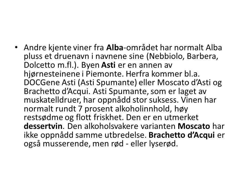 Andre kjente viner fra Alba-området har normalt Alba pluss et druenavn i navnene sine (Nebbiolo, Barbera, Dolcetto m.fl.). Byen Asti er en annen av hj