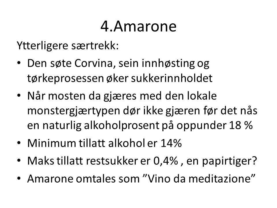 4.Amarone Ytterligere særtrekk: Den søte Corvina, sein innhøsting og tørkeprosessen øker sukkerinnholdet Når mosten da gjæres med den lokale monstergjærtypen dør ikke gjæren før det nås en naturlig alkoholprosent på oppunder 18 % Minimum tillatt alkohol er 14% Maks tillatt restsukker er 0,4%, en papirtiger.