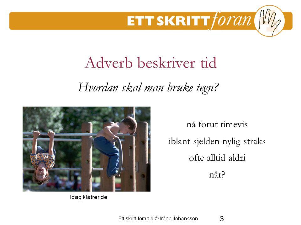 Ett skritt foran 4 © Iréne Johansson 3 nå forut timevis iblant sjelden nylig straks ofte alltid aldri når.