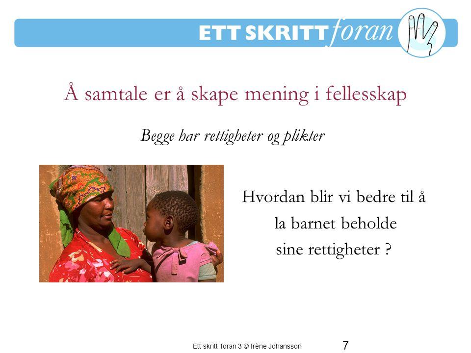 Ett skritt foran 3 © Irène Johansson 7 Hvordan blir vi bedre til å la barnet beholde sine rettigheter .