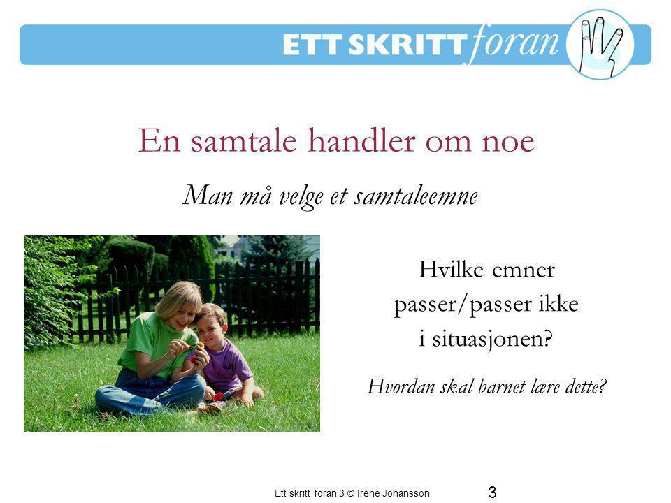 3 Ett skritt foran 3 © Irène Johansson En samtale handler om noe Hvilke emner passer/passer ikke i situasjonen? Hvordan skal barnet lære dette? En per