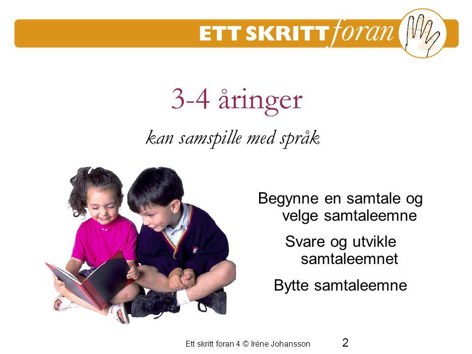 2 Ett skritt foran 4 © Iréne Johansson 3-4 åringer En period av frustration för de vuxna kan samspille med språk Begynne en samtale og velge samtaleem
