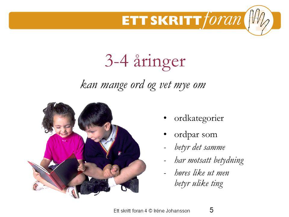 6 Ett skritt foran 4 © Iréne Johansson substantiv pronomen adjektiv verb adverb preposisjoner telleord konjunksjoner andre kan bruke alle ordklasser 3-4 åringer