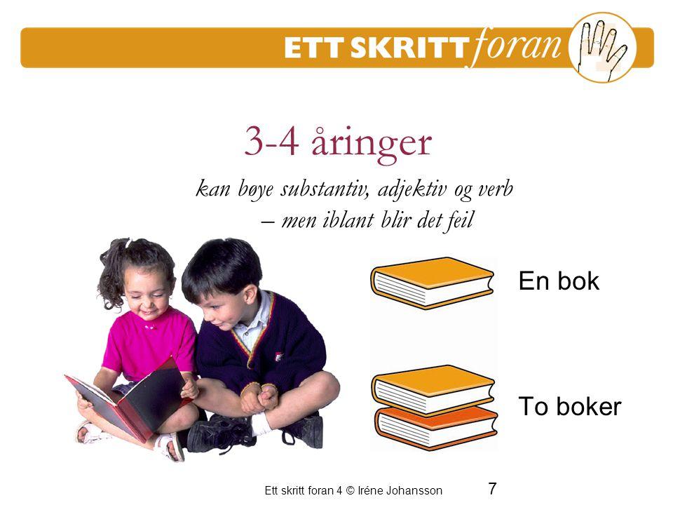 7 Ett skritt foran 4 © Iréne Johansson En bok To boker En period av frustration för de vuxna kan bøye substantiv, adjektiv og verb – men iblant blir d